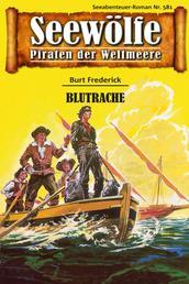 Seewölfe - Piraten der Weltmeere 581 - Blutrache