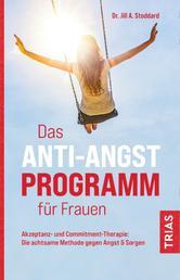 Das Anti-Angst-Programm für Frauen - Akzeptanz- und Commitment-Therapie: Die achtsame Methode gegen Angst & Sorgen
