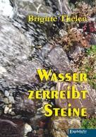 Brigitte Thelen: Wasser zerreibt Steine ★★★
