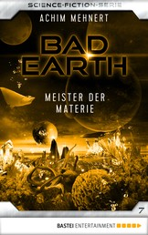 Bad Earth 7 - Science-Fiction-Serie - Meister der Materie