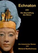 Wieland Barthelmess: ECHNATON