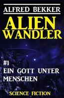 Alfred Bekker: Alienwandler #1: Ein Gott unter Menschen ★★★★★