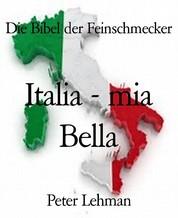 Die Bibel der Feinschmecker - Italia - mia Bella