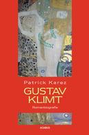Patrick Karez: Gustav Klimt. Zeit und Leben des Wiener Künstlers Gustav Klimt