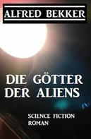Alfred Bekker: Die Götter der Aliens ★★★