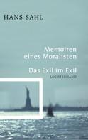 Hans Sahl: Memoiren eines Moralisten - Das Exil im Exil