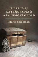 Mario Szichman: A las 20:25 la señora pasó a la inmortalidad