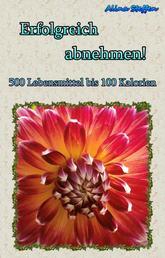 Erfolgreich abnehmen! - 500 Lebensmittel bis 100 Kalorien