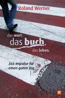 Roland Werner: Das Wort. Das Buch. Das Leben.