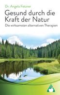 Dr. Angela Fetzner: Die wirksamsten alternativen Therapien