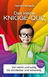 Das kleine Knigge-Quiz 2100 - Von leicht und lustig bis sonderbar und schwierig