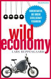 Wild Economy - Durchstarter, die unsere Gesellschaft verändern