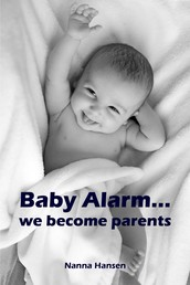 Baby Alarm...we become parents - All about pregnancy, birth, breastfeeding, hospital bag, baby equipment and baby sleep! (Pregnancy guide for expectant parents)