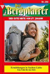 Der Bergpfarrer 290 – Heimatroman - Ermittlung in Sachen Liebe