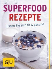 Superfood Rezepte - Essen Sie sich fit und gesund mit Chia, Quinoa, Grünkohl & Co