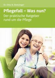 Pflegefall - Was nun? - Der praktische Ratgeber rund um die Pflege