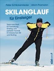 Skilanglauf für Einsteiger - Tipps vom Profi für Ausrüstung, Einstieg und perfekte Technik im klassischen Stil und Skating