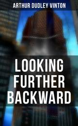 LOOKING FURTHER BACKWARD - A Dark Foretelling of a Chinese Invasion on USA in the Year 2023 (A Political Dystopia)