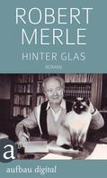 Robert Merle: Hinter Glas