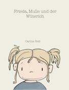 Carina Heß: Frieda, Mulle und der Wüterich