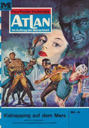 """Atlan 4: Kidnapping auf dem Mars - Atlan-Zyklus """"Im Auftrag der Menschheit"""""""