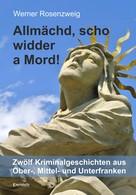 Werner Rosenzweig: Allmächd, scho widder a Mord! ★★★