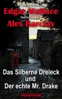 Edgar Wallace/Alex Barclay: Das Silberne Dreieck und Der echte Mr. Drake