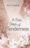 Ruth Gogoll: A Few Days of Tenderness
