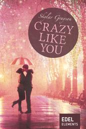 Crazy like you