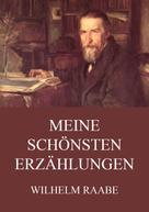 Wilhelm Raabe: Meine schönsten Erzählungen