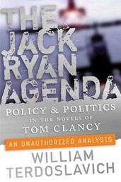 The Jack Ryan Agenda - Policy and Politics in the Novels of Tom Clancy: An Unauthorized Analysis