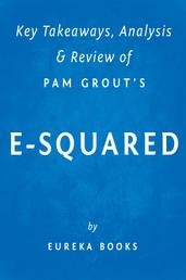 E-Squared: by Pam Grout | Key Takeaways, Analysis & Review - Nine Do-It-Yourself Energy Experiments That Prove Your Thoughts Create Your Reality
