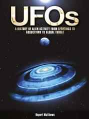 UFOs: A History of Alien Activity from Sightings to Abductions to Global Threat - A History of Alien Activity from Sightings to Abductions to Global Threat