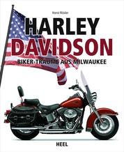 Harley-Davidson - Biker-Träume aus Milwaukee