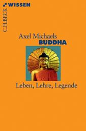 Buddha - Leben, Lehre, Legende