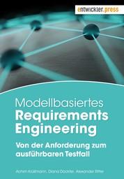 Modellbasiertes Requirements Engineering - Von der Anforderung zum ausführbaren Testfall