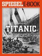 Clemens Höges: Titanic - Der Untergang einer Welt
