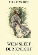 Felicitas Rose: Wien Sleef, der Knecht