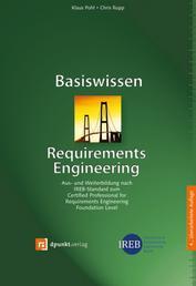 Basiswissen Requirements Engineering - Aus- und Weiterbildung nach IREB-Standard zum Certified Professional for Requirements Engineering Foundation Level