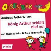 Ohrenbär - eine OHRENBÄR Geschichte, Folge 17: König Arthur schläft nie (2) (Hörbuch mit Musik)
