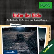 PONS Hörkrimi Deutsch als Fremdsprache: Unter der Erde - Mörderische Kurzkrimis zum Deutschlernen (B1)