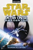 Aaron Allston: Star Wars™ X-Wing. Gnadentod ★★★★★