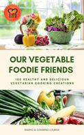 BAKING AND COOKING LOUNGE: Our Vegetable Foodie Friends