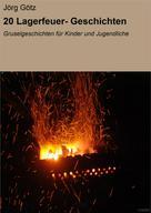 Jörg Götz: 20 Lagerfeuer- Geschichten ★★★★