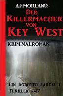 A. F. Morland: Die Killermacher von Key West - Ein Roberto Tardelli Thriller #47
