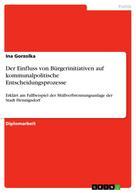 Ina Gorzolka: Der Einfluss von Bürgerinitiativen auf kommunalpolitische Entscheidungsprozesse