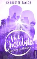 Charlotte Taylor: Hot Chocolate - Ein Kuss für Maddie ★★★★