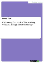 A laboratory Text book of Biochemistry, Molecular Biology and Microbiology