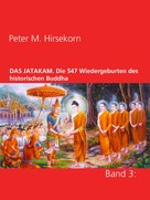 Peter M. Hirsekorn: DAS JATAKAM. Die 547 Wiedergeburten des historischen Buddha