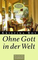 Kristina Roy: Ohne Gott in der Welt